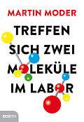 Martin Moder Treffen sich zwei Moleküle im Labor Mit Illustrationen von Mandy Fischer Verlag: Ecowin, Wals bei Salzburg 2016 ISBN: 9783711000934